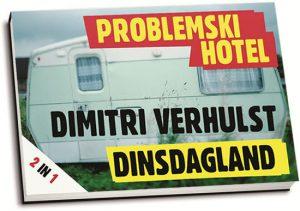 Dimitri Verhulst - Problemski hotel & Dinsdagland (dwarsligger)
