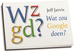Jeff Jarvis - Wzgd? Wat zou Google doen? (dwarsligger)