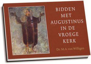 M.A. van Willigen - Bidden met Augustinus in de vroege kerk (dwarsligger)