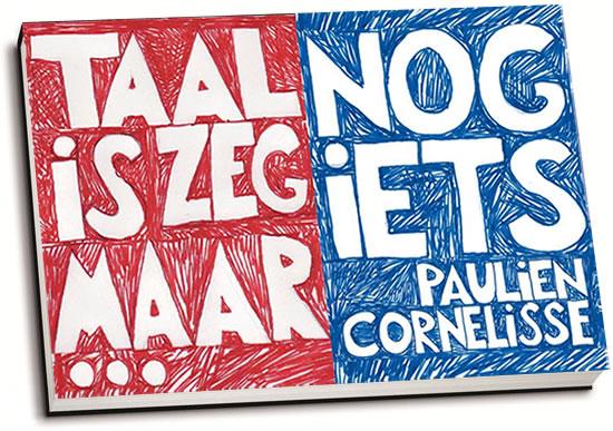 Paulien Cornelisse - Taal is zeg maar echt mijn ding & En dan nog iets (dwarsligger)