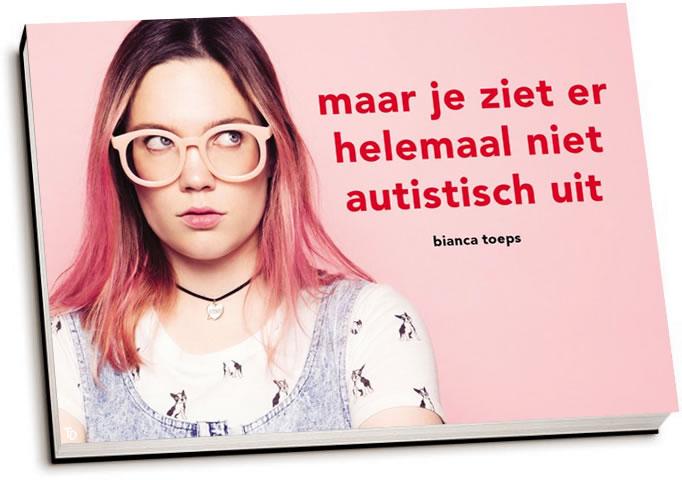 Bianca Toeps - Maar je ziet er helemaal niet autistisch uit (dwarsligger)