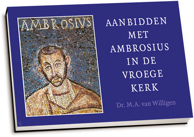 M.A. van Willigen - Aanbidden met Ambrosius in de vroege kerk (dwarsligger)